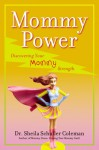 Mommy Power: Discovering Your Mommy Strength - Sheila Coleman