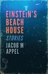 Einstein's Beach House - Jacob Appel
