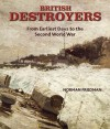 British Destroyers: From Earliest Days to the Second World War - Norman Friedman