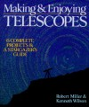 Making & Enjoying Telescopes: 6 Complete Projects & A Stargazer's Guide - Robert Miller, Kenneth Wilson