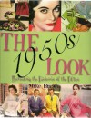 The 1950s Look: A Practical Guide to Fashions, Hairstyles and Make-Up of the 1950s - Mike Brown