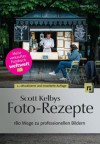 Scott Kelbys Foto-Rezepte: 180 Wege zu professionellen Bildern (German Edition) - Scott Kelby, Claudia Koch, Kathrin Lichtenberg
