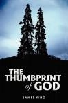 The Thumbprint of God - James King