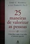 25 maneiras de valorizar as pessoas: como fazer todos a sua volta se sentirem especiais - John C. Maxwell, Les Parrott III, Fabiano Morais