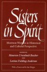 Sisters in Spirit: Mormon Women in Historical and Cultural Perspective - Maureen Ursenbach Beecher, Maureen Ursenbach Beecher