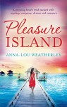 Pleasure Island: A gripping beach read packed with mystery, suspense, drama and romance - Anna-Lou Weatherley
