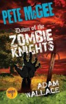 Pete McGee: Dawn of the Zombie Knights - Adam Wallace