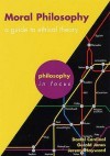 Moral Philosophy: A Guide to Ethical Theory (Philosophy in Focus) - Gerald Jones, Daniel Cardinal, Jeremy W. Hayward