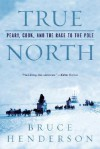 True North: Peary, Cook, and the Race to the Pole - Bruce Henderson