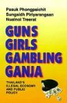 Guns, Girls, Gambling, Ganja: Thailand's Illegal Economy and Public Policy - Pasuk Phongpaichit, Nualnoi Treerat, Sangsit Phiriyarangsan