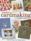 Creative Cardmaking: A Complete Guide - North Light Books