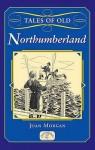 Tales Of Old Northumberland (County Tales) - Joan Morgan