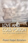Love and Cold Poison an Autobiography - Frank R. Eckblom