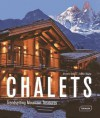 Chalets: Trendsetting Mountain Treasures - Michelle Galindo