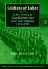 Soldiers of Labor: Labor Service in Nazi Germany and New Deal America, 1933-1945 - Kiran Klaus Patel, Klaus Patel, Thomas Dunlap