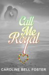 Call Me Royal - Caroline Bell Foster