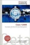Cisco 12000 - Lambert M. Surhone, Mariam T. Tennoe, Susan F. Henssonow