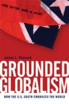 Grounded Globalism: How the U.S. South Embraces the World - James L. Peacock