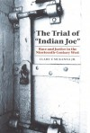 "The Trial of ""Indian Joe"": Race and Justice in the Nineteenth-Century West - Clare V. McKanna Jr."