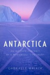 Antarctica: An Intimate Portrait of a Mysterious Continent - Gabrielle Walker