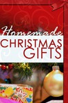 Homemade Christmas Gifts: Do It Yourself Christmas Gifts That Are Fun & Easy! - Julie Scott