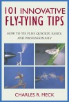101 Innovative Fly-Tying Techniques: How to Tie Flies Quickly, Easily, and Professionally - Charles R. Meck, Kurt Thomas