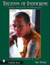 Tattoos of Indochina: Magic, Devotion, & Protection - Michael McCabe
