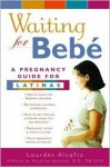 Waiting for Bebé: A Pregnancy Guide for Latinas - Lourdes Alcaniz, Stanley Coffman, Mark Coffman, Jose Nicholson, Faustina Nevarez, Lourdes Alcaaniz
