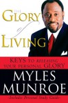The Glory of Living: Keys to Releasing Your Personal Glory - Myles Munroe