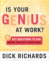 Is Your Genius At Work?: 4 Key Questions to Ask Before Your Next Career Move - Dick Richards
