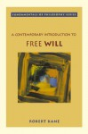 A Contemporary Introduction to Free Will - Robert H. Kane