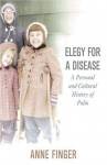 Elegy for a Disease: A Personal and Cultural History of Polio - Anne Finger