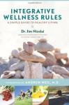 Integrative Wellness Rules: A Simple Guide to Healthy Living - Jim Nicolai, Andrew Weil