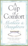 A Cup of Comfort for Mothers & Daughters: Stories That Celebrate a Very Special Bond - Colleen Sell