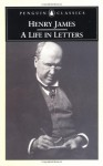 Henry James: A Life in Letters - Henry James, Philip Horne