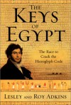 The Keys of Egypt: The Race to Crack the Hieroglyph Code - Lesley Adkins, Roy A. Adkins