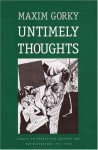 Untimely Thoughts: Essays on Revolution, Culture, and the Bolsheviks, 1917-1918 - Maxim Gorky, Herman Ermolaev