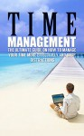 Time Management: The Ultimate Guide On How To Stop Procrastination and Manage Your Time More Effectively - James Benson