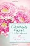 Encouraging Words For Mothers - Michelle Medlock Adams