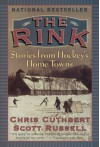 The Rink Stories From Hockey's Home Towns - Chris Cuthbert