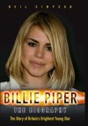 Billie Piper: The Biography: The Story of Britain's Brightest Young Star - Neil Simpson
