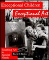 Exceptional Children: Exceptional Art : Teaching Art to Special Needs - David R. Henley