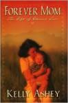 Forever Mom: The Gift of Eternal Love - Kelly Ashey