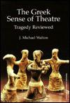The Greek Sense Of Theatre: Tragedy Reviewed - J. Walton