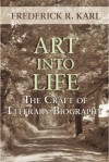 Art Into Life: The Craft of Literary Biography - Frederick R. Karl
