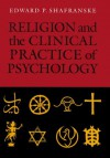 Religion and the Clinical Practice of Psychology - Edward P. Shafranske