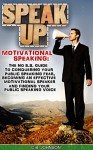 Speak Up: Motivational Speaking: The No B.S. Guide to Conquering Your Public Speaking Fear, Becoming an Effective Motivational Speaker and Finding Your ... Motivational Speeches, Motivational Books) - C.B. Johnson, Motivational Speaking, Public Speaking, Public Speaking Fear