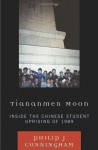 Tiananmen Moon: Inside the Chinese Student Uprising of 1989 (Asian Voices) - Philip J. Cunningham