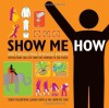 Show Me How: 500 Things You Should Know - Instructions for Life from the Everyday to the Exotic - Lauren Smith