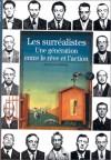 Les Surrealistes: Une Generation Entre Le Reve Et L'action - Jean-Luc Rispail, Christian Biet, Jean-Paul Brighelli